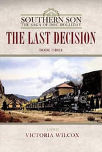 The Last Decision : Southern Son: The Saga of Doc Holliday - Victoria Wilcox
