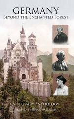 Germany: Beyond the Enchanted Forest : A Literary Anthology