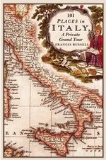 101 Places in Italy : A Private Grand Tour - Russell Francis