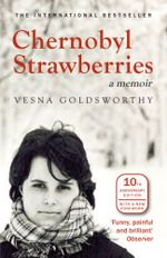Chernobyl Strawberries - Vesna Goldsworthy