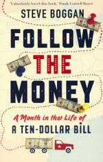 Follow the Money : A Month in the Life of a Ten-dollar Bill - Steve Boggan