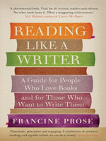 Reading Like a Writer : A Guide for People Who Love Books and for Those Who Want to Write Them - Francine Prose