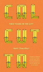 Calcutta : Two Years in the City - Amit Chaudhuri