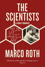 The Scientists : A Family Romance - Marco Roth