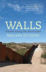 Walls : Travels Along the Barricades - Marcello Cintio