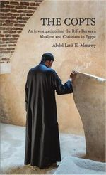 The Copts : An Investigation into the Rift Between Muslims and Copts in Egypt - Abdel-Latif El Menawy