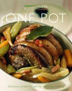 Food Lovers : One Pot : Delicious, Simple Recipes for Everyday Cooking