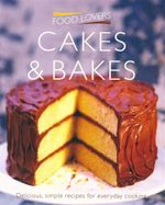 Cakes and Bakes : Delicious, simple recipes for everyday cooking