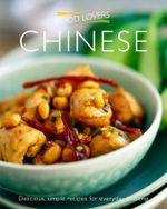 Food Lovers : Chinese : Delicious, Simple Recipes for Everyday Cooking