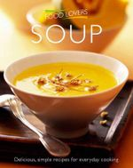 Food Lovers : Soup : Delicious, Simple Recipes for Everyday Cooking