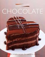 Chocolate : Delicious, simple recipes for everyday cooking