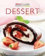 Dessert : Delicious, simple recipes for everyday cooking