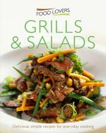 Grills and Salads : Delicious, simple recipes for everyday cooking