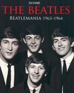 The Beatles : Beatlemania 1963-1964