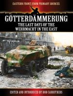 Gotterdammerung - The Last Days of the Werhmacht in the East