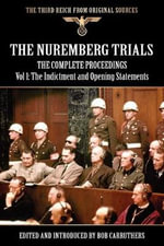 The Nuremberg Trials - The Complete Proceedings Vol 1 : The Indictment and OPening Statements