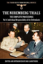 The Nuremberg Trials - The Complete Proceedings Vol 4 : Individual Responsibility of the Defendants