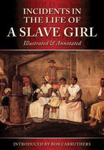 Incidents In TheLife Of A Slave Girl - Illustrated & Annotated - Harriet Ann Jacobs