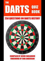 The Darts Quiz Book : 250 Questions on Darts History - Kevin Snelgrove