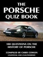 The Porsche Quiz Book : 100 Questions on the History of Porsche - Chris Cowlin