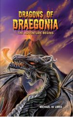 Dragons of Draegonia - The Adventure Begins, Book 1 - Michael W. Libra