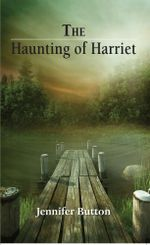 The Haunting of Harriet - Jennifer Button
