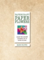 Paper Flowers. Mark Bolitho : Papercraft - Mark Bolitho
