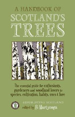 A Handbook of Scotland's Trees : The Essential Guide for Enthusiasts, Gardeners and Woodland Lovers to Species, Cultivation, Habits, Uses & Lore - Fi Martynoga