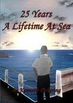 25 Years : A Lifetime at Sea - Kenneth Pickering