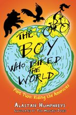 The Boy who Biked the World Part Two : Riding the Americas - Alastair Humphreys