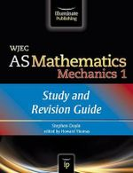 WJEC AS Mathematics M1 Mechanics : Study and Revision Guide - Stephen Doyle