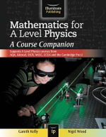 Mathematics for A Level Physics : A Course Companion - Gareth Kelly