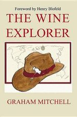The Wine Explorer : Stories and Discoveries - Mitchell Graham