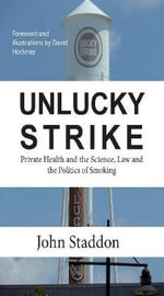 Unlucky Strike : Private Health and the Science, Law and Politics of Smoking - John Staddon