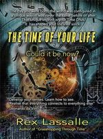 The Time of Your Life : Could it be Now? - Rex Lassalle