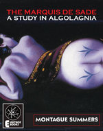 The Marquis de Sade : A Study In Algolagnia - Montague Summers