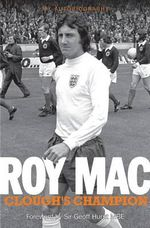 Roy Mac : Clough's Champion My Autobiography - Roy McFarland