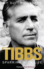 Sparring with Life Jimmy Tibbs My Autobiography - Jimmy Tibbs