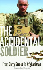 The Accidental Soldier : Stephen Stewart Life and Death Inside Afghanistan - Stephen Paul Stewart