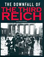 The Downfall of the Third Reich - Dr Duncan Anderson