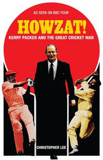 Howzat! : Kerry Packer and the Great Cricket War - Christopher Lee