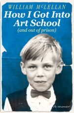 How I Got Into Art School (and out of prison) : A Memoir - William McLellan
