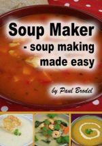 Soup Maker : Soup Making Made Easy - Paul Brodel