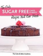 The Only Sugar Free Cakes & Bakes Recipes You'll Ever Need! - The Cake & Bake Academy