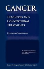 Cancer : The Complete Recovery Guide Series: Cancer: Diagnosis and Conventional Treatments Bk. 2 - Jonathan Chamberlain