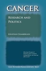 Cancer : The Complete Recovery Guide Series: Cancer: Research and Politics Bk. 3 - Jonathan Chamberlain
