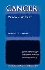 Cancer : The Complete Recovery Guide Series: Cancer: Detox and Diet Bk. 4 - Jonathan Chamberlain