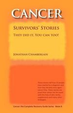 Cancer : The Complete Recovery Guide Series: Cancer Survivors' Stories. They Did it. You Can Too! Bk. 8 - Jonathan Chamberlain