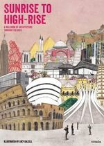 Sunrise to Highrise : A Wallbook of Architecture Through the Ages - Lucy Dalzell