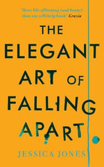The Elegant Art of Falling Apart : A Memoir - Jessica Jones